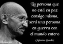 La persona que no está en Paz consigo misma, será una persona en guerra con el mundo entero